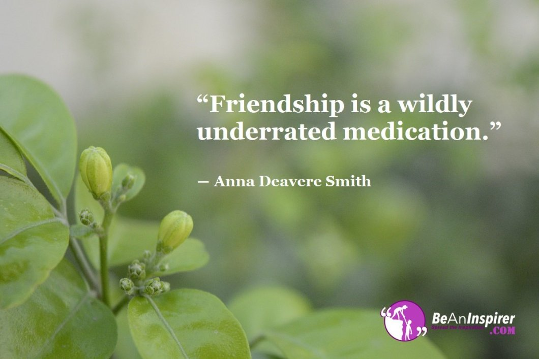 Friendship-is-a-wildly-underrated-medication-Anna-Deavere-Smith-Top-100-Friendship-Quotes-Be-An-Inspirer