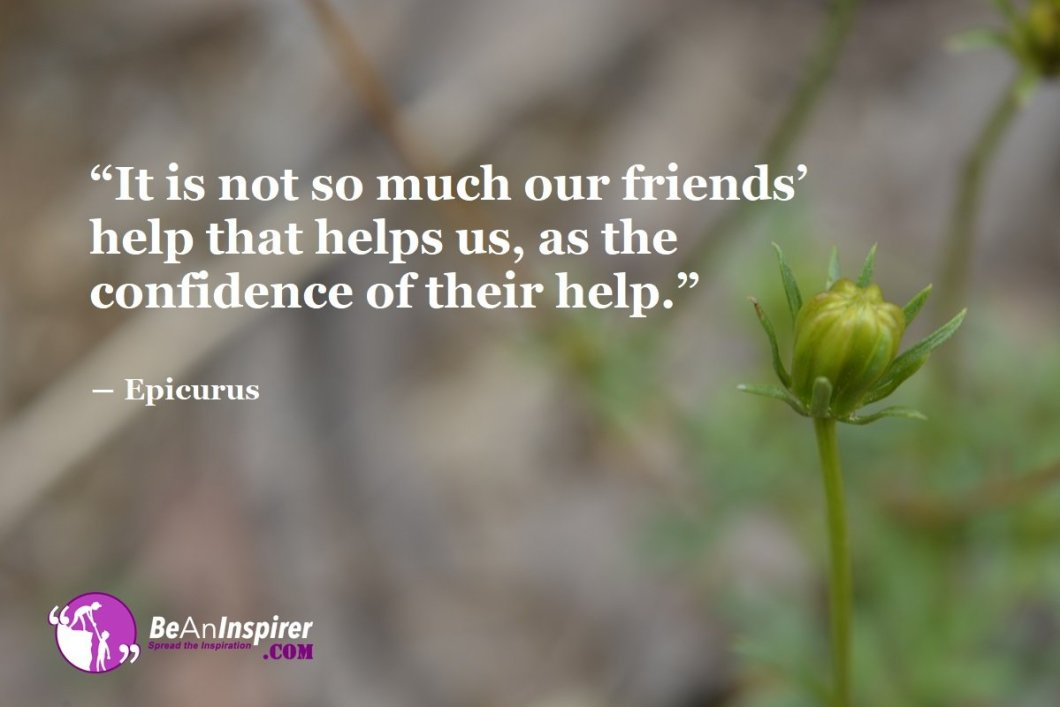 It-is-not-so-much-our-friends-help-that-helps-us-as-the-confidence-of-their-help-Epicurus-Top-100-Friendship-Quotes-Be-An-Inspirer