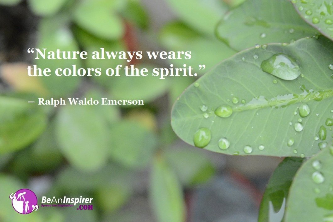 Nature-always-wears-the-colors-of-the-spirit-Ralph-Waldo-Emerson-Nature-Quotes-Be-An-Inspirer