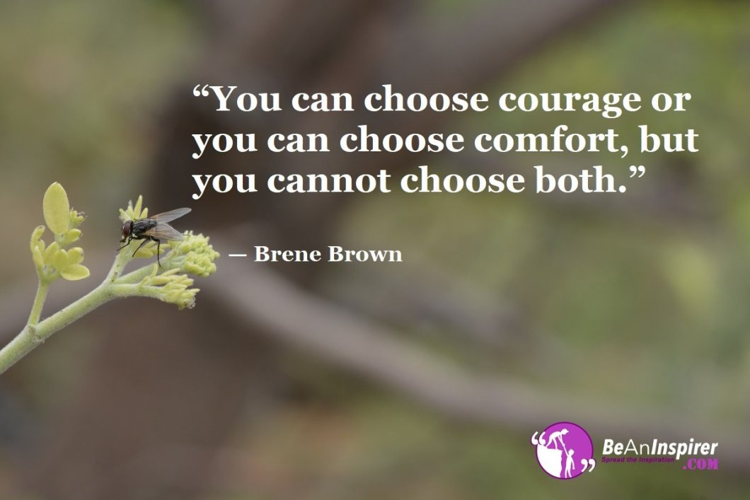 You-can-choose-courage-or-you-can-choose-comfort-but-you-cannot-choose-both-Brene-Brown-Courage-Quote-Be-An-Inspirer