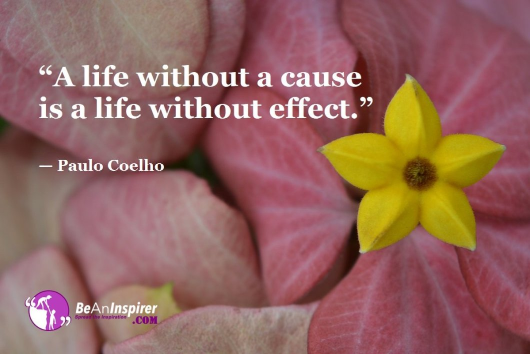 A-life-without-a-cause-is-a-life-without-effect-Paulo-Coelho-Top-100-Life-Quotes-Be-An-Inspirer