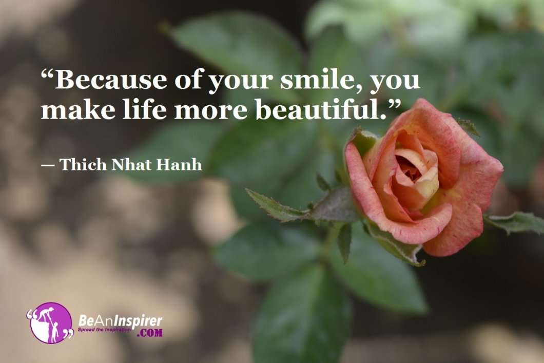 Because-of-your-smile-you-make-life-more-beautiful-Thich-Nhat-Hanh-Top-100-Life-Quotes-Be-An-Inspirer