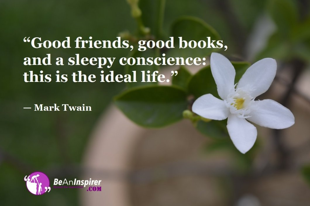 Good-friends-good-books-and-a-sleepy-conscience-this-is-the-ideal-life-Mark-Twain-Top-100-Life-Quotes-Be-An-Inspirer