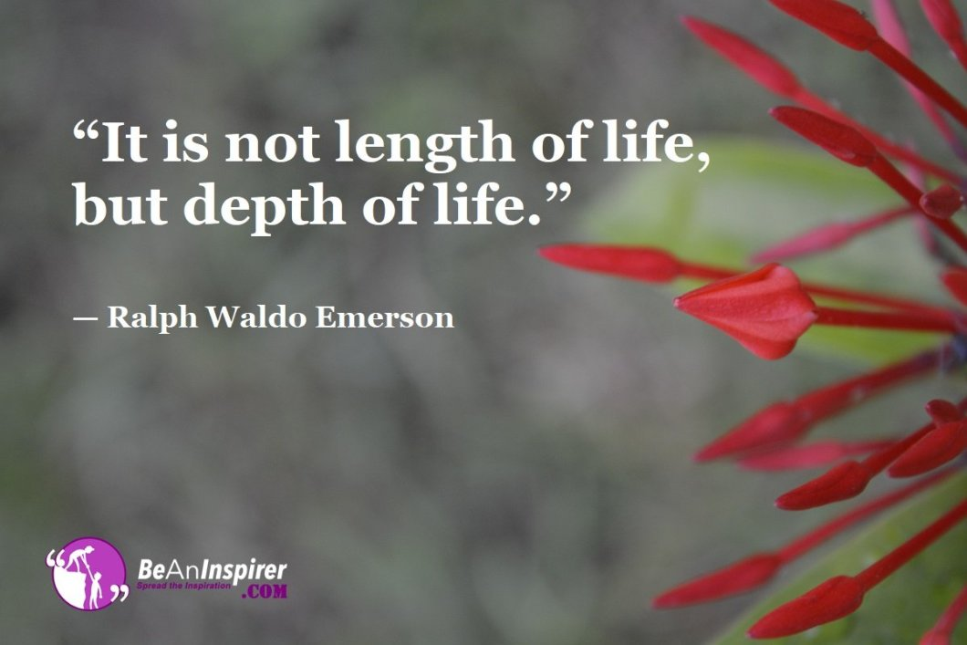 It-is-not-length-of-life-but-depth-of-life-Ralph-Waldo-Emerson-Top-100-Life-Quotes-Be-An-Inspirer