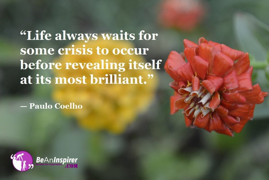 Life-always-waits-for-some-crisis-to-occur-before-revealing-itself-at-its-most-brilliant-Paulo-Coelho-Top-100-Life-Quotes-Be-An-Inspirer