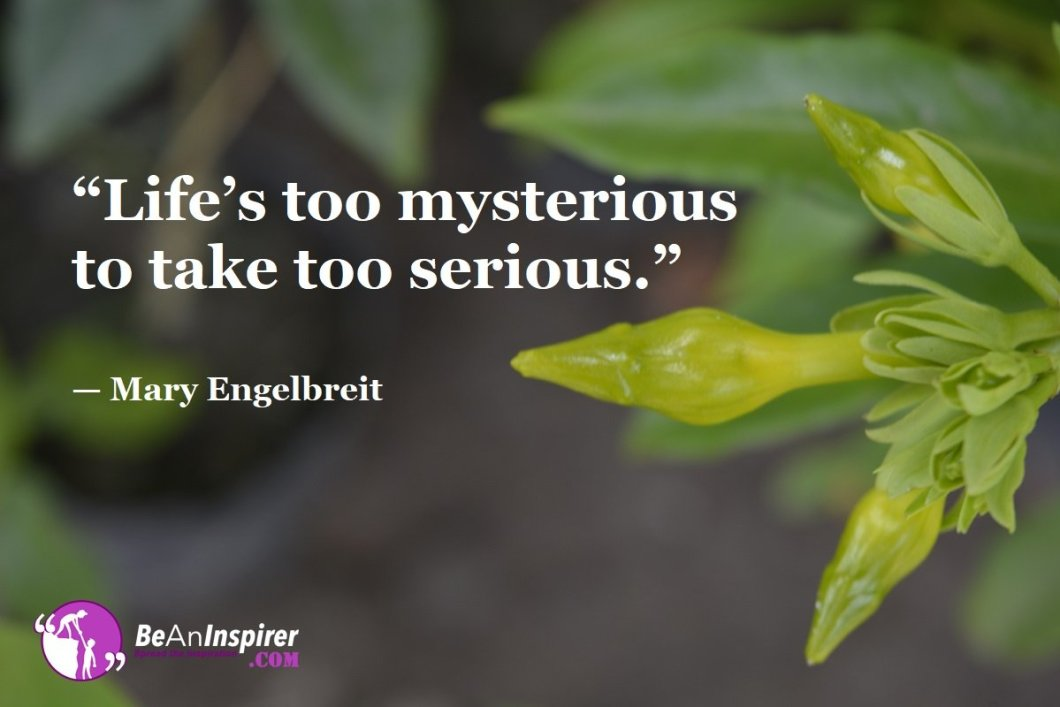 Lifes-too-mysterious-to-take-too-serious-Mary-Engelbreit-Top-100-Life-Quotes-Be-An-Inspirer