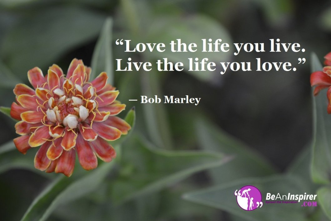 Love-the-life-you-live-Live-the-life-you-love-Bob-Marley-Top-100-Life-Quotes-Be-An-Inspirer