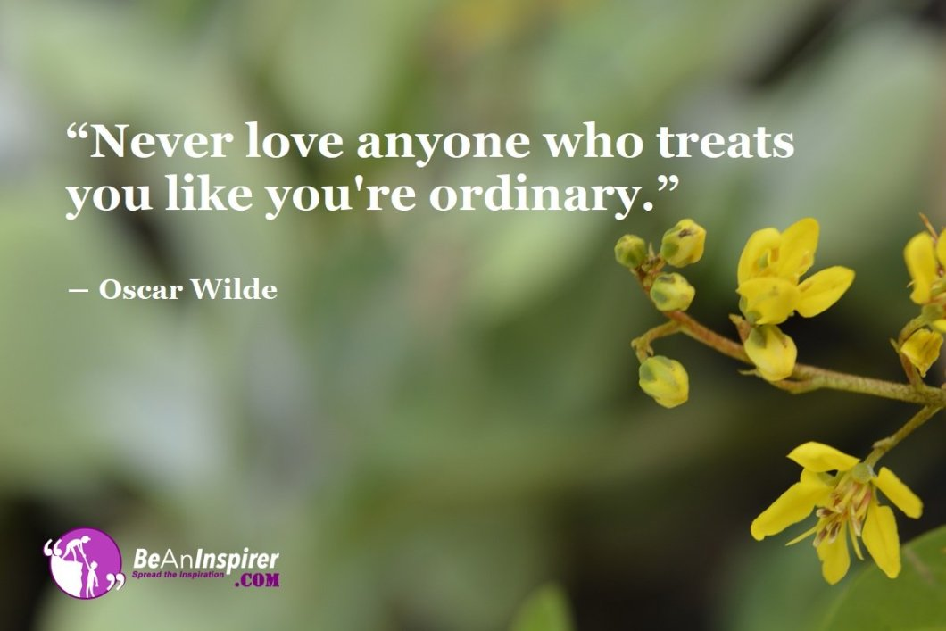 Never-love-anyone-who-treats-you-like-youre-ordinary-Oscar-Wilde-Love-Quotes-Be-An-Inspirer