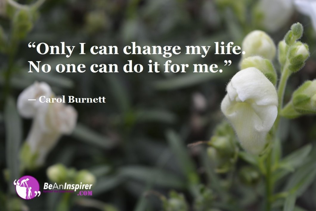 Only-I-can-change-my-life-No-one-can-do-it-for-me-Carol-Burnett-Top-100-Life-Quotes-Be-An-Inspirer