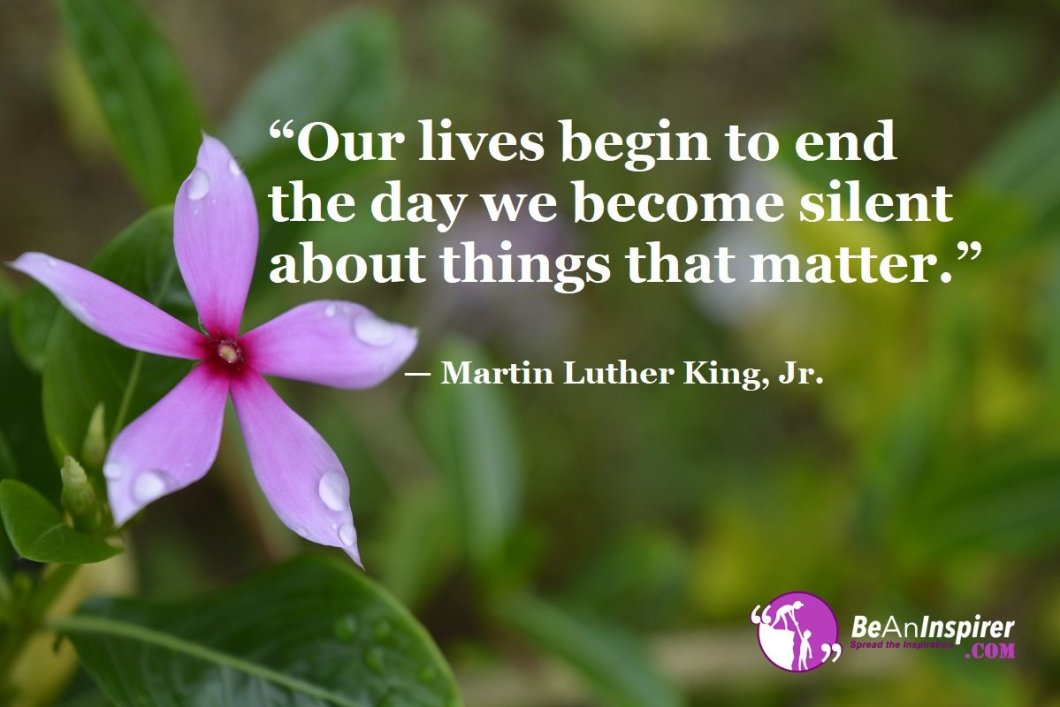 Our-lives-begin-to-end-the-day-we-become-silent-about-things-that-matter-Martin-Luther-King-Jr-Top-100-Life-Quotes-Be-An-Inspirer