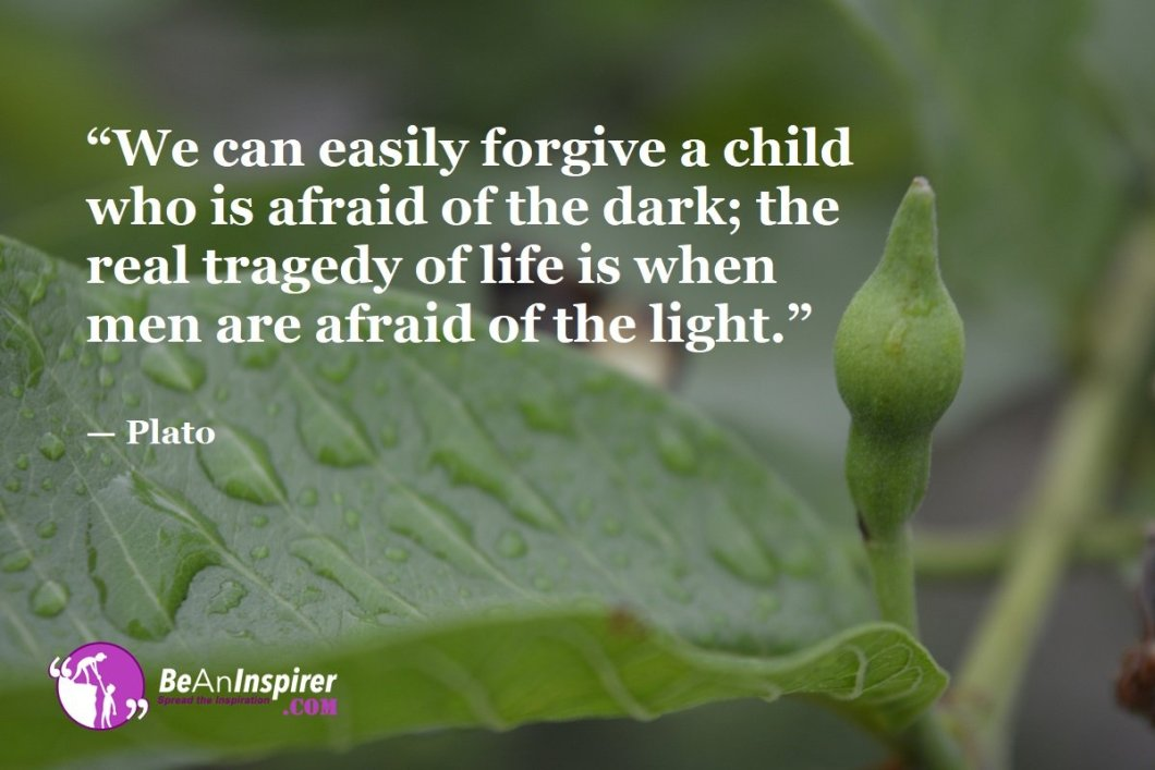 We-can-easily-forgive-a-child-who-is-afraid-of-the-dark-the-real-tragedy-of-life-is-when-men-are-afraid-of-the-light-Plato-Top-100-Life-Quotes-Be-An-Inspirer