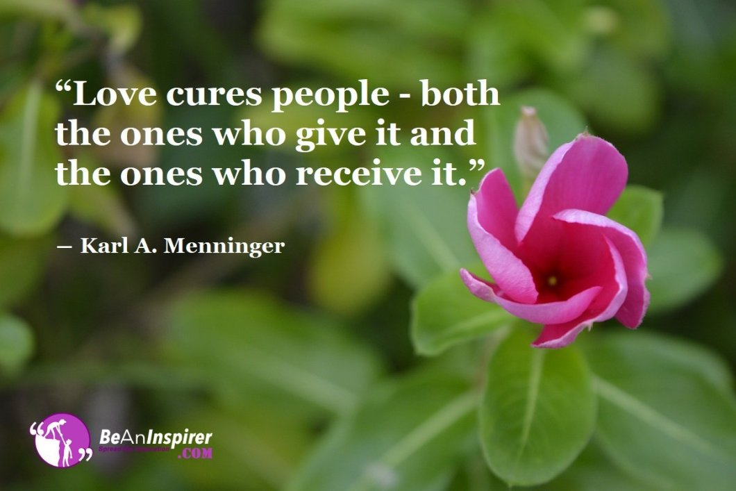 Love-cures-people-both-the-ones-who-give-it-and-the-ones-who-receive-it-Karl-A-Menninger-Love-Quotes-Be-An-Inspirer