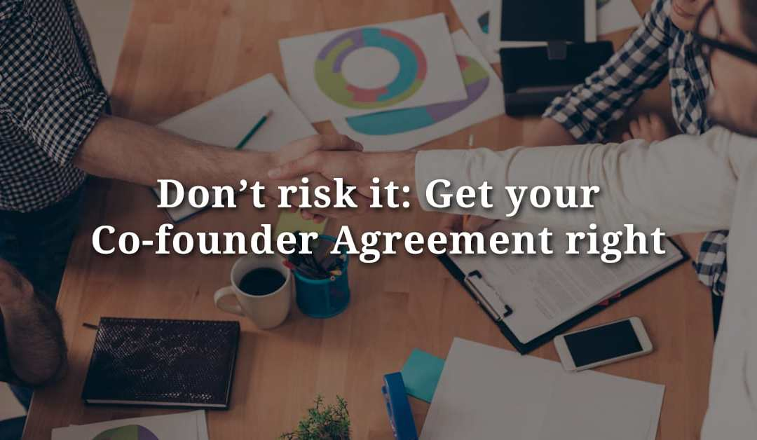 Don't risk it: Get your Co-founder Agreement right