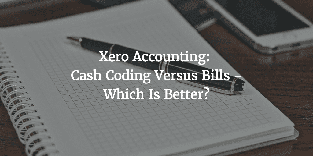 Xero Accounting: Cash Coding versus Bills – Which Is Better?