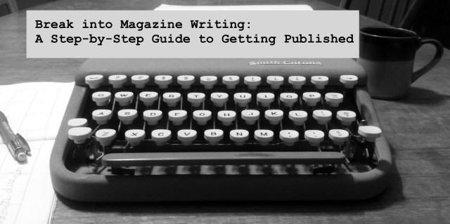 Break into Magazine Writing | Be a Pro Writer