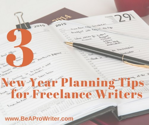 3 New Year Planning Tips for Freelance Writers | BeAProWriter.com