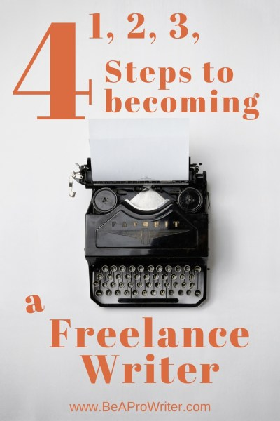 Steps to Becoming a Freelance Writer | BeaProWriter.com