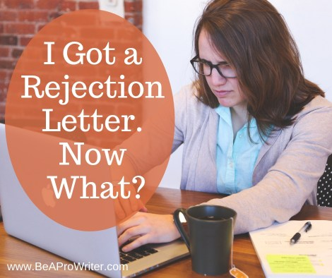 I got a rejection letter, now what? | Be a Pro Writer