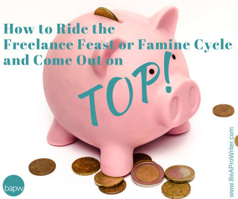 Freelance Feast or Famine | Be a Pro Writer