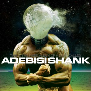 Adebisi Shank This is the third album of a band called Adebisi Shank Cover