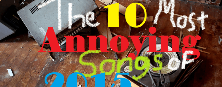 Top Ten Most Annoying Songs of the Year