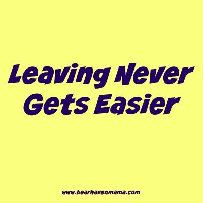 leaving-never-gets-easier