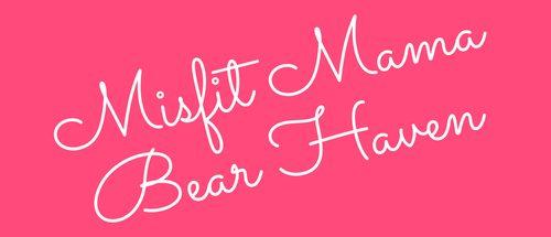 Misfit Mama Bear Haven