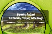 Exploring Scotland the Wild Way: Camping In the Rough