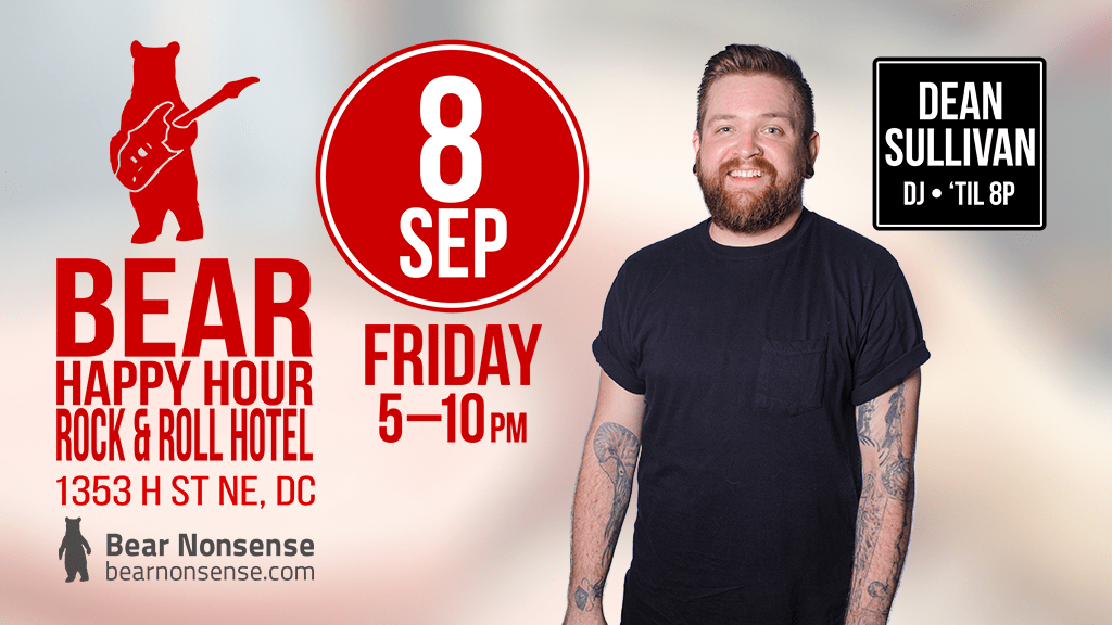 Bear Happy Hour at Rock & Roll Hotel - Fri Sep 8 🎧 DJ Dean Sullivan til 8p 🎧