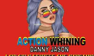 "[Music] Danny Jason -""Action Whining"" Ft Laylow, Demitee & Kaybank 6"