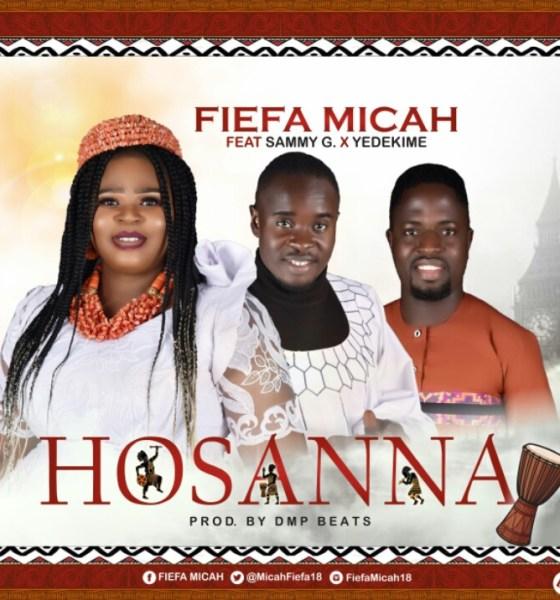"""Fiefa Micah -""""Hosanna"""" Ft. Sammy G & Yedekime [AUDIO + LYRICS] 1"""