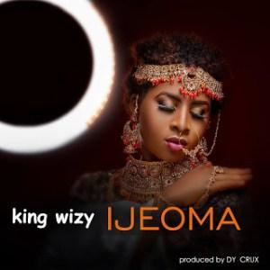 """King Wizy – """"IJEOMA"""" (Prod. By Dy Crux) 4"""