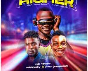 "MP3: VDJ Royale - ""Higher"" featuring Plez-Jumpman & Whizkelly 2"