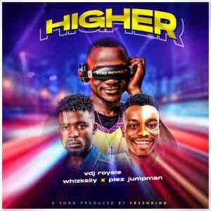 "MP3: VDJ Royale - ""Higher"" featuring Plez-Jumpman & Whizkelly 1"