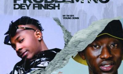 "Prayy – ""Problem No Dey Finish"" ft. Young Jonn 5"