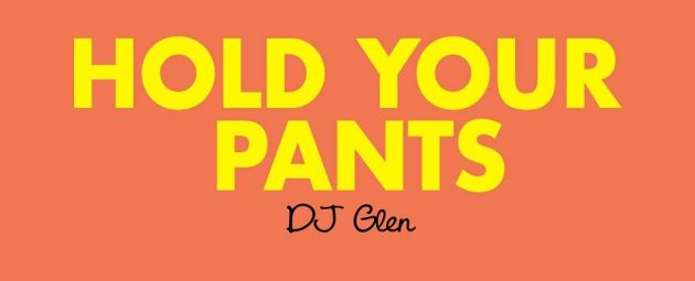 Dj Glen Hold Your Pants