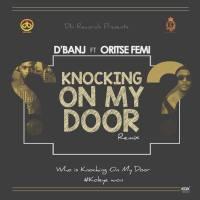 D'Banj Ft Oritse Femi – Knocking On My Door Remix