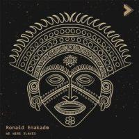 Ronald Enakadm - We Were Slaves [SRHME003]