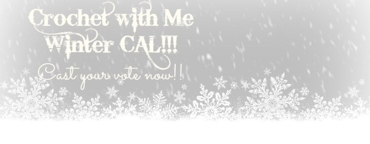 Crochet with Me Winter CAL…. Cast Your Vote!!