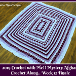 2019 Crochet with Me!! Mystery Afghan Crochet Along… Week 12!!! Final Week and time for Grand Prize Entry!