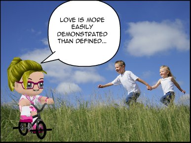 """""""Love is more easily demonstrated than defined..."""""""