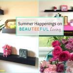Summer Happenings on Beauteeful Living