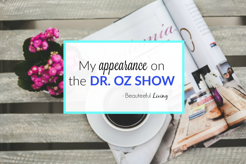 Appearance on Dr Oz Show - Beauteeful Living