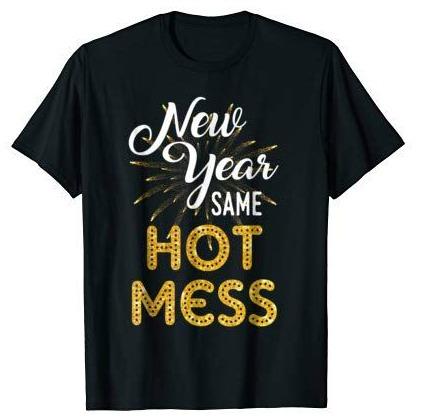 New Year Same Hot Mess Teeshirt