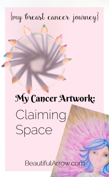 My Cancer Artwork - something I painted during my breast cancer treatment called Claiming Space.