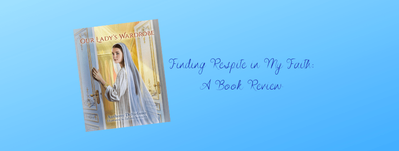 "Finding Respite in My Faith: A Book Review of ""Our Lady's Wardrobe"""