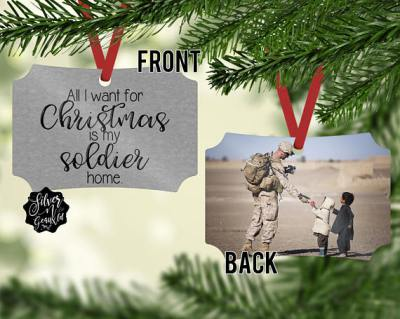 All I Want for Christmas is my Soldier Home - double sided military Christmas ornament