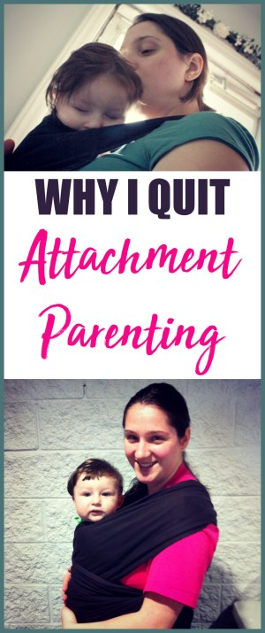 Why I quit attachment parenting   Attachment parenting didn't work for me.And, probably more importantly, attachment parenting didn't work for my firstborn son. Here is our story: