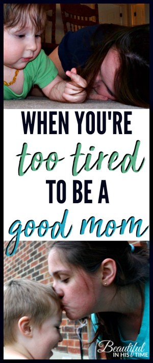 """When you're """"too tired to be a good mother"""" - hope for exhausted moms"""