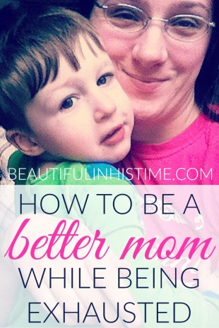 How To Be a Better Mom While Being Exhausted: 10 Tips for Tired Moms